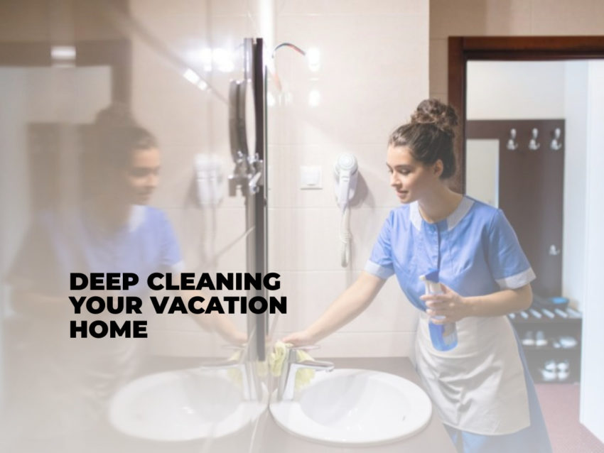 Deep Cleaning Your Vacation Home